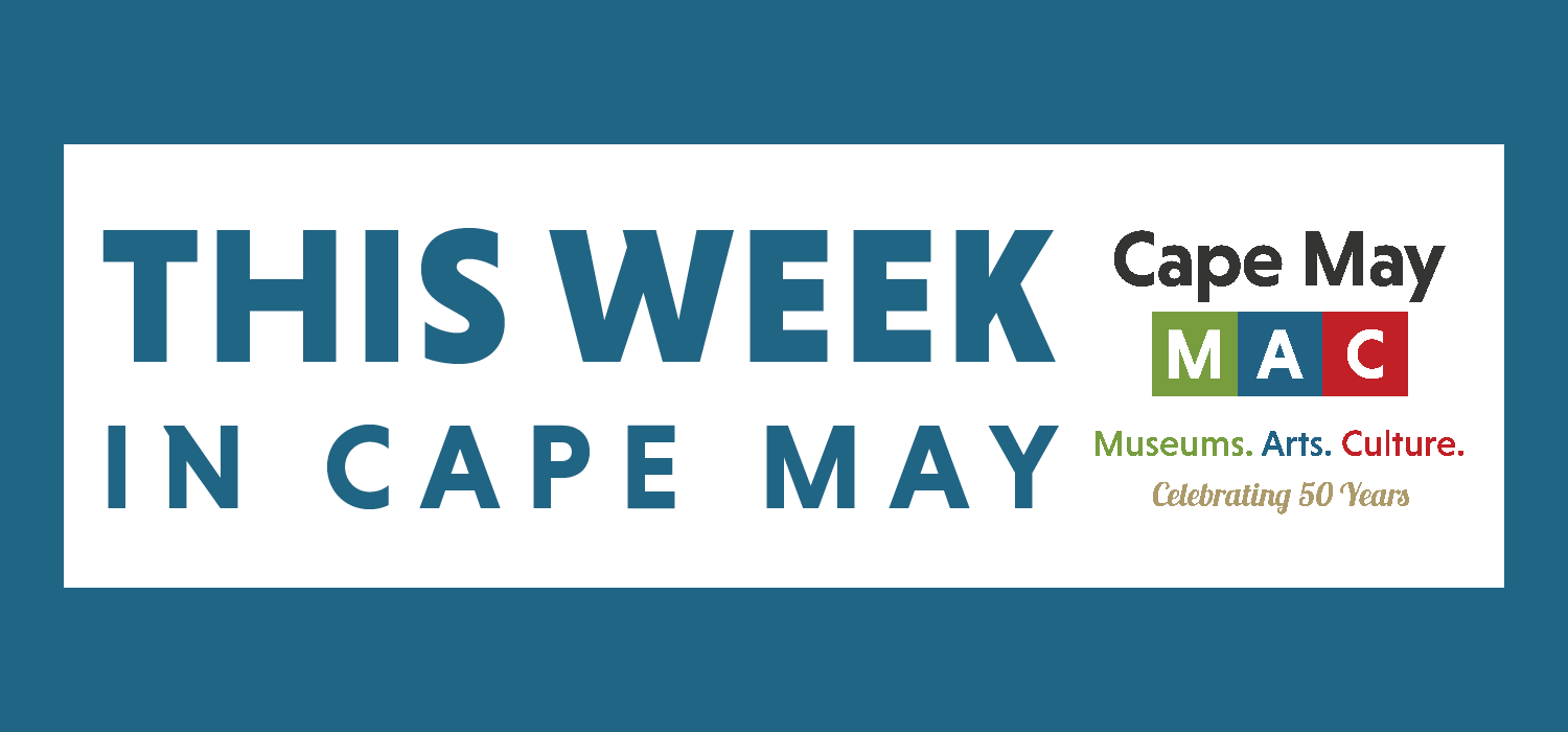 This Week In Cape May Header with Cape May MAC 50th Anniversary Logo